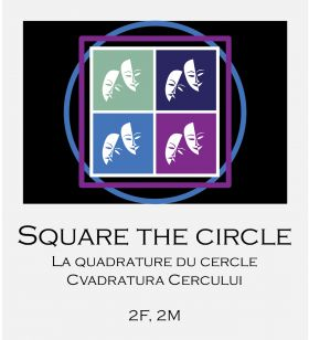 Square the Circle (La Quadrature du Cercle/Cvadratura Cercului)